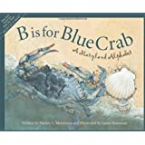 B is for Blue Crab: A Maryland Alphabet (Discover America State by State)