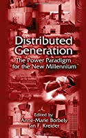Distributed Generation: The Power Paradigm for the New Millennium (Mechanical and Aerospace Engineering Series)