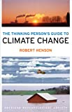 "Everybody can be a thinking person when it comes to climate change, and this book is a perfect roadmap.  Start a web search for ""climate change"" and the first three suggestions are ""facts,"" ""news,"" and ""hoax."" The Thinking Person's Guide to Climat..."