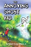 The Annoying Ghost Kid, Robert Wilson, 0615576877