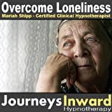 Overcome Loneliness - Hypnosis to Eliminate the Feelings That Cause Loneliness and Help With Building Relationships