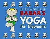 Babar's Yoga for Elephants, Laurent de Brunhoff, 0810910217