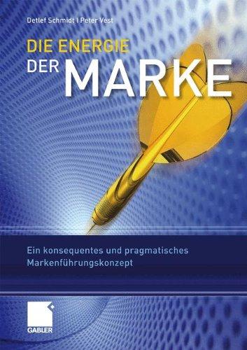 die-energie-der-marke-ein-konsequentes-und-pragmatisches-markenfuhrungskonzept-german-edition