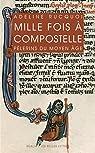 Mille fois à Compostelle: Pèlerins du Moyen Âge par Rucquoi