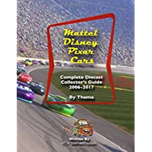 Mattel Disney Pixar CARS: Diecast Collectors: 2006-2017: Complete Everything 1:55 - Checklist by Theme 2006-2017