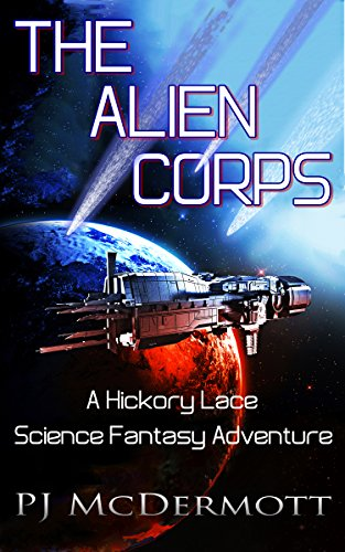 Non-Stop Adventure witha Supernatural Twist, and it's FREE today!  The Alien Corps: A Hickory Lace Science Fantasy Adventure by PJ McDermott