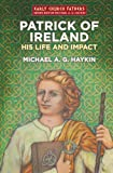 Patrick of Ireland, Michael A. G. Haykin, 178191303X