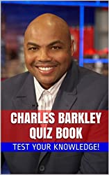 Charles Barkley Quiz Book - 70 Fun & Fact Filled Questions About One The 50 Greatest NBA Players Charles Barkley (English Edition)