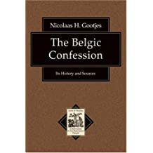 Belgic Confession, The: Its History and Sources (Texts and Studies in Reformation and Post-Reformation Thought)