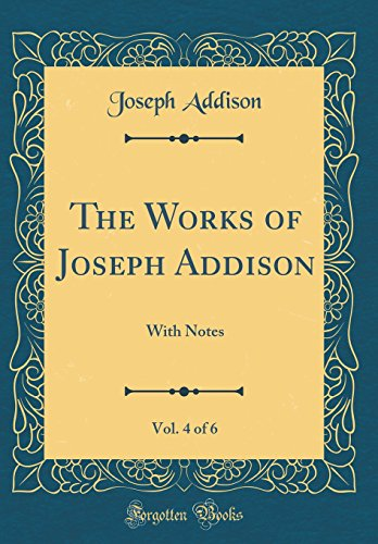The Works of Joseph Addison, Vol. 4 of 6: With Notes (Classic Reprint)