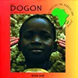 The Dogon of West Africa (Celebrating the Peoples and Civilizations of Africa)
