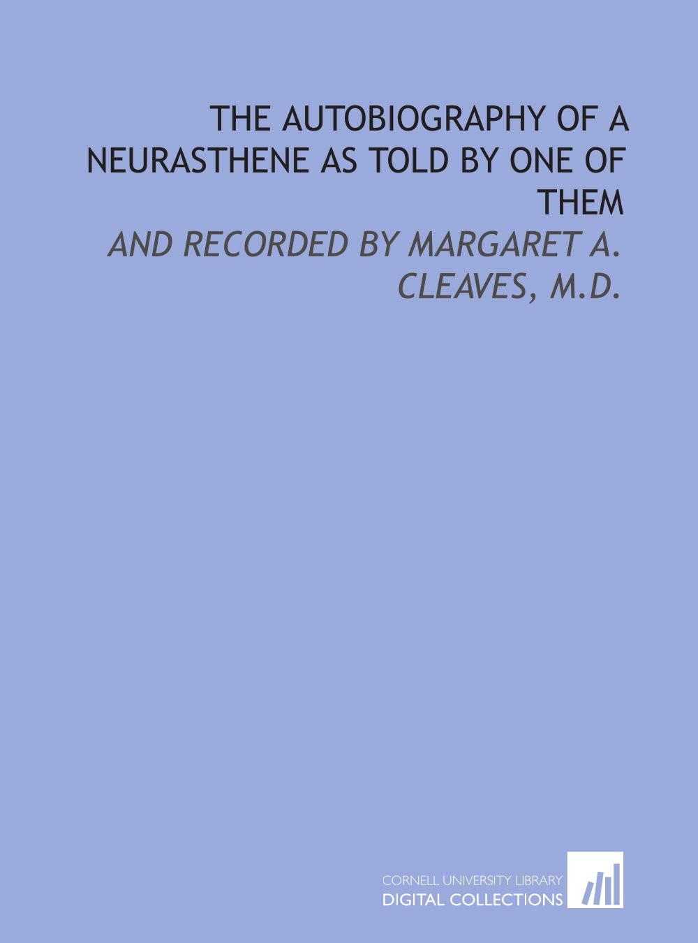 Download The autobiography of a neurasthene as told by one of them: and recorded by Margaret A. Cleaves, M.D. pdf epub