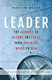 Leader: The Journey To Become The Force Your Business Needs To Win