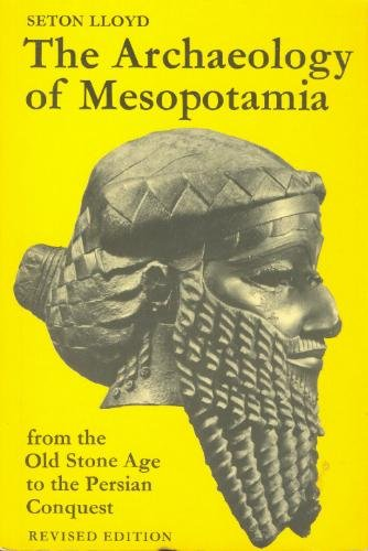 The Archaeology of Mesopotamia: From the Old Stone Age to the Persian Conquest (The world of archaeology)