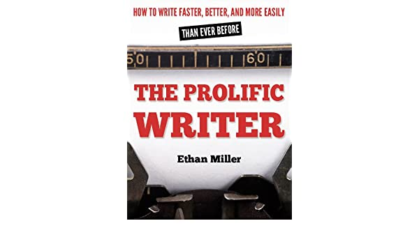 The Prolific Writer: How to Write Faster, Better, and More Easily than Ever Before (English Edition) eBook: Ethan Miller: Amazon.es: Tienda Kindle