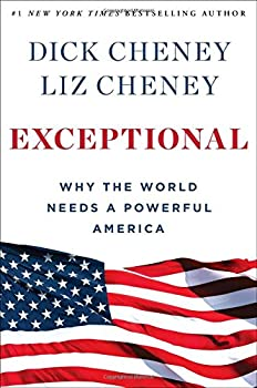 Exceptional: Why the World Needs a Powerful America 1501115413 Book Cover