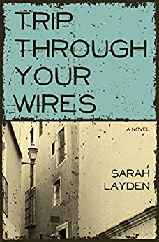 Trip Through Your Wires by [Layden, Sarah]