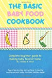 Basic Baby Food Cookbook Complete Begin, Julianne Hood, 1425960677