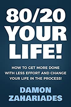 80/20 Your Life! How To Get More Done With Less Effort And Change Your Life In The Process! by [Zahariades, Damon]