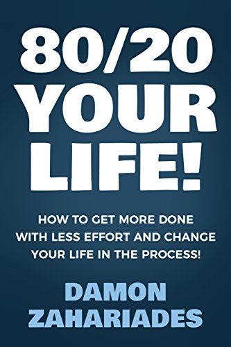 80/20 Your Life! How To Get More Done With Less Effort And Change Your Life In The Process! cover