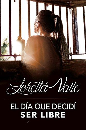 El día que decidí ser libre (Spanish Edition)