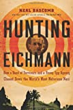 Front cover for the book Hunting Eichmann: how a band of survivors and a young spy agency chased down the world's most notorious Nazi by Neal Bascomb