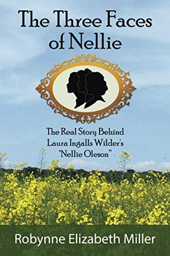 The Three Faces of Nellie: The Real Story Behind Laura Ingalls Wilder's