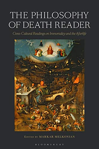 - The Philosophy of Death Reader: Cross-Cultural Readings on Immortality and the Afterlife