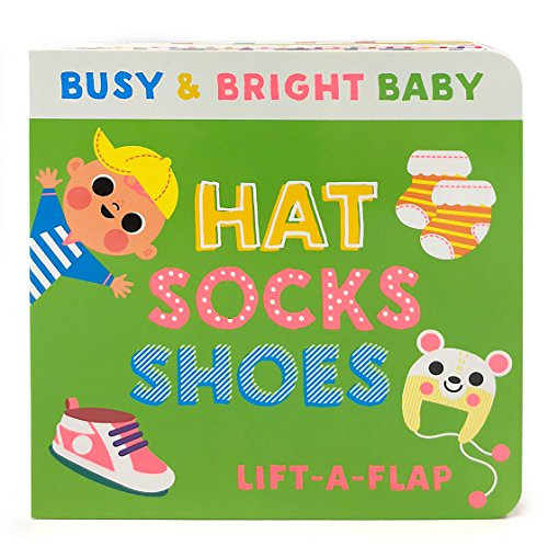 Hat, Socks, Shoes: Chunky Lift-a-Flap Board Book (Busy & Bright Baby) - Busy Shoe