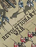 True Stories of the Revolutionary War, Elizabeth Raum, 1429693428