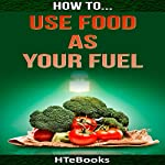 How to Use Food as Your Fuel |  HTeBooks