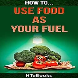 How to Use Food as Your Fuel