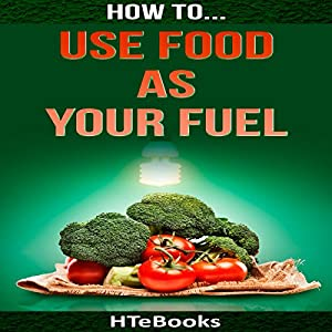 How to Use Food as Your Fuel Audiobook
