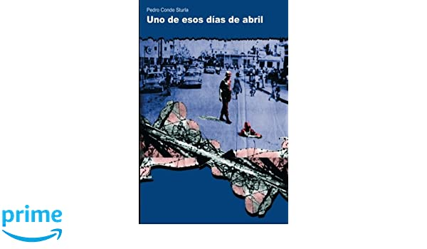 Amazon.com: Uno de esos dias de abril (Spanish Edition) (9781511839884): Pedro Conde Sturla: Books