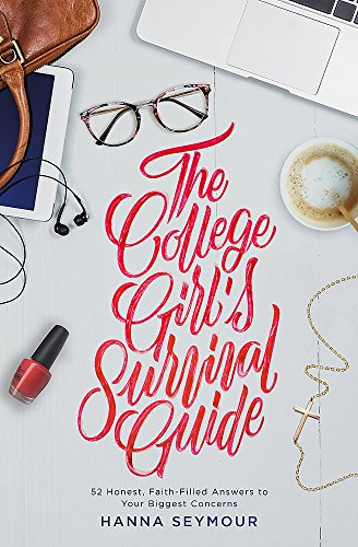 The College Girl's Survival Guide: 52 Honest, Faith-Filled Answers to Your Biggest Concerns cover