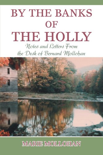 By The Banks Of The Holly  Notes And Letters From The Desk Of Bernard Mollohan