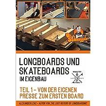 Longboards und Skateboards im Eigenbau Teil 1 - Von der eigenen  Presse zum ersten Board: by Ministry of Stoke (German Edition)