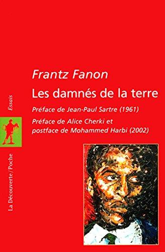 Les damnés de la terre Poche – 23 janvier 2004 Frantz Fanon Jean-Paul Sartre Alice Cherki La Découverte