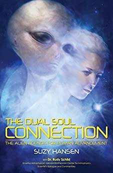The Dual Soul Connection: The Alien Agenda for Human Advancement by [Hansen, Suzy]