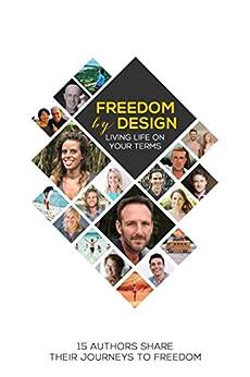 Freedom by Design: Living Life on Your Terms (English Edition) de [Kun, Estela, Abbott, John, Featherstone, Andrea, Viola, Brie, Freeman, Jonas, Meier, Bascha, Rygh, Jeremiah, Copeland, Mark, Schmit, Helene, Jones, Brett]