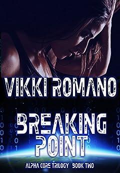 Breaking Point (Alpha Core Trilogy Book 2) by [Romano, Vikki]