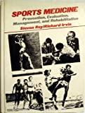 Sports Medicine Prevention Evaluation Management and Rehabilitation, Roy, Steven P. and Irvin, Richard F., 013837807X
