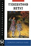 Understood Betsy, Dorothy Canfield Fisher, 0874519209