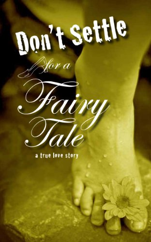 Dont Settle for a Fairy Tale: A True Love Story