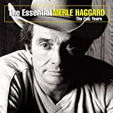 : The Essential Merle Haggard: The Epic Years