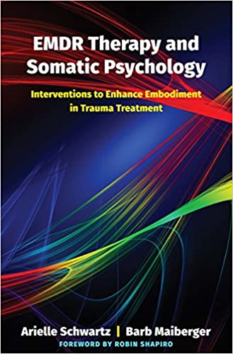 EMDR Therapy and Somatic Psychology 10 Interventions to Enhance Embodiment in Trauma Treatment