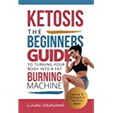 Ketosis: The Beginners Guide to Turning Your Body into A Fat Burning Machine! (Lose Up To 10 Pounds in Your First Week!)