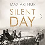 The Silent Day: A Landmark Oral History of D-Day on the Home Front | Max Arthur