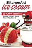 Our KitchenAid Ice Cream Maker Recipe Book: 99 Yummy Desserts for Your 2 Quart Stand Mixer Attachment (Ice Cream Indulgences) (Volume 1)