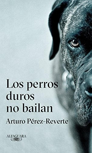 Los perros duros no bailan / Tough Dogs Don't Dance (Spanish Edition) by Alfaguara